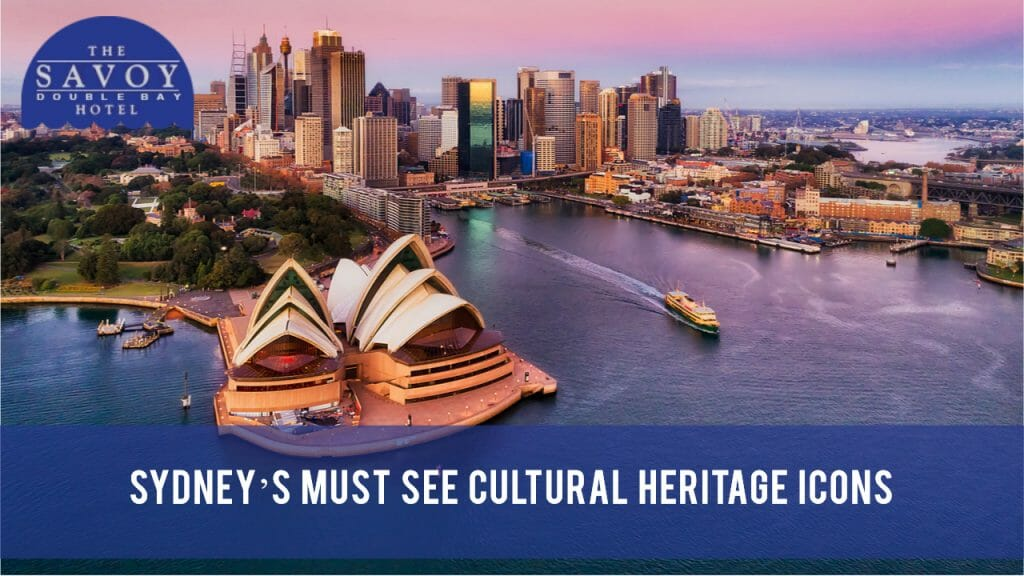 Sydney's Must See Cultural Heritage Icons - Double Bay Accommodation Sydney - The Savoy Hotel
