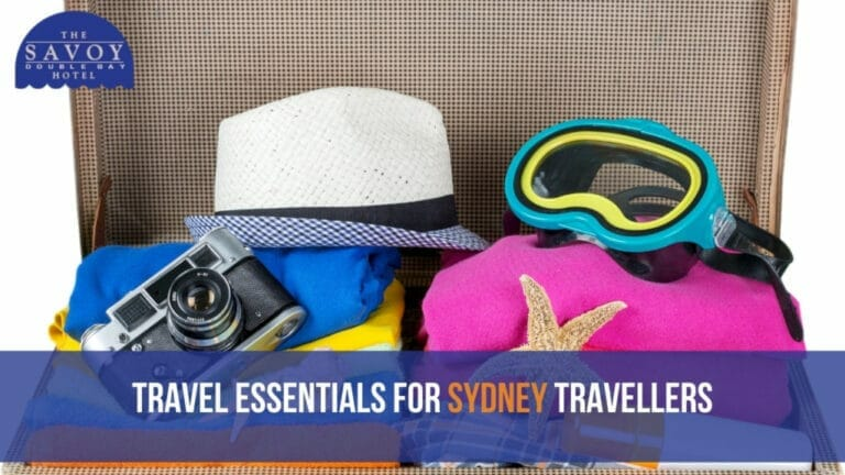 Travel Essentials for Sydney Travellers - Double Bay Accommodation Sydney - The Savoy Hotel
