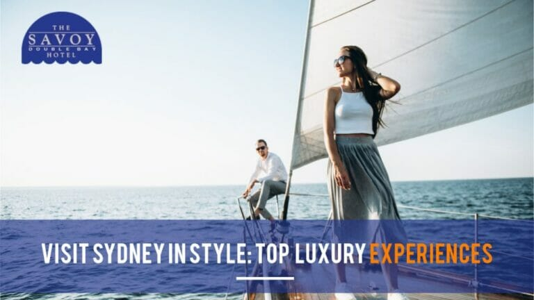 Visit Sydney in Style: Top Luxury Experiences
