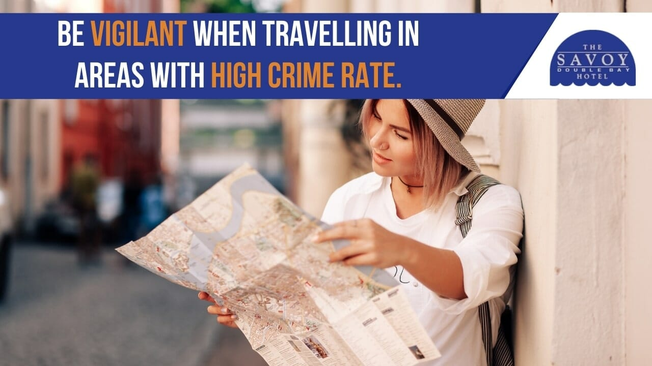 Be vigilant when travelling in areas with high crime rate.