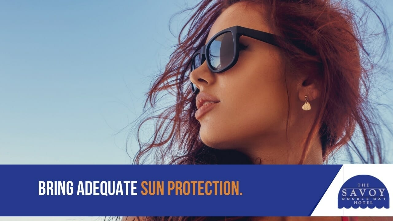 Bring adequate sun protection.