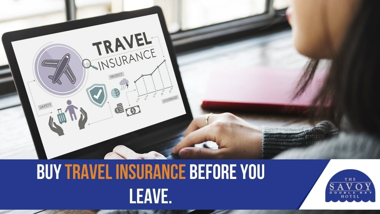 Buy travel insurance before you leave.
