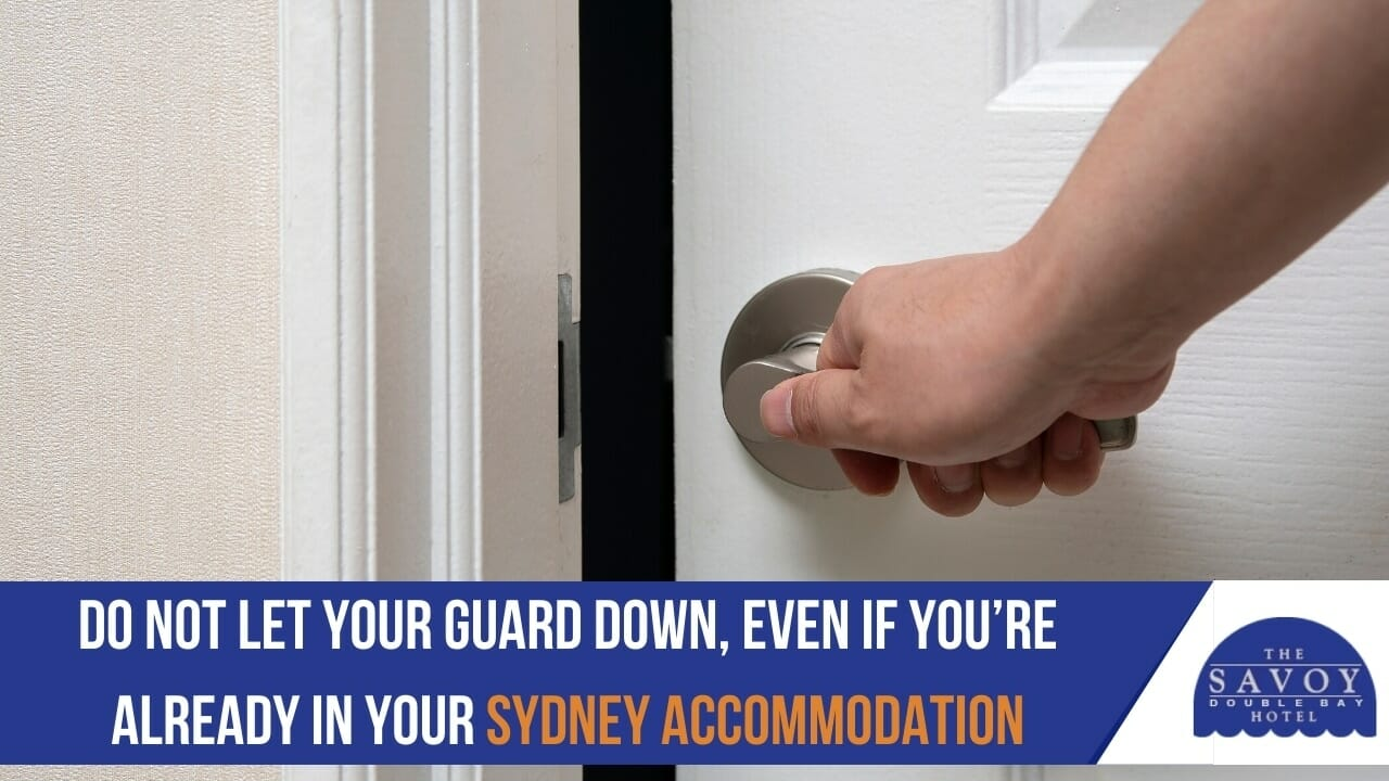 Do not let your guard down, even if you're already in your Sydney accommodation