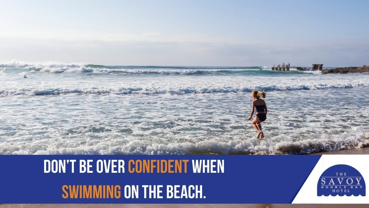 Don't be over confident when swimming on the beach.