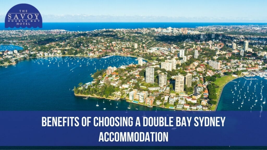 Benefits of Choosing a Double Bay Sydney Accommodation